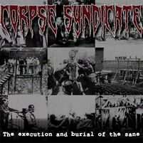 Corpse Syndicate : the execution and burial of the sane