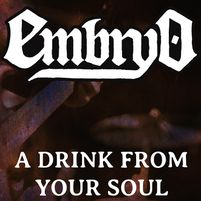 Embryo :  A drink from your soul
